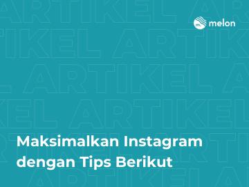 Maksimalkan Instagram dengan Tips Berikut