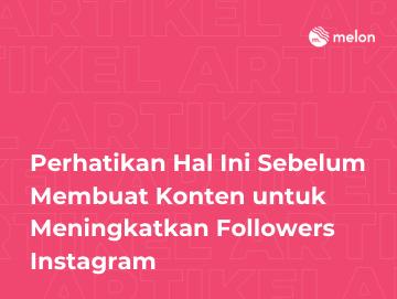 Perhatikan Hal Ini Sebelum Membuat Konten untuk Meningkatkan Followers Instagram
