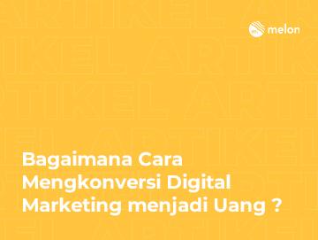 Bagaimana Cara Mengkonversi Digital Marketing menjadi Uang ?