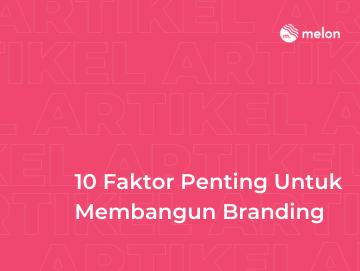 10 Faktor Penting Untuk Membangun Branding