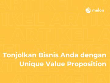 Tonjolkan Bisnis Anda dengan Unique Value Proposition