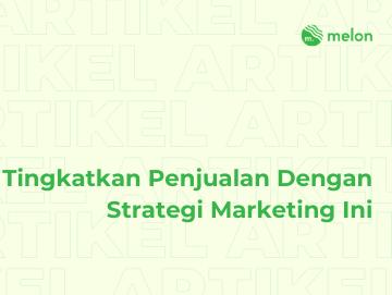 Tingkatkan Penjualan Dengan Strategi Marketing Ini