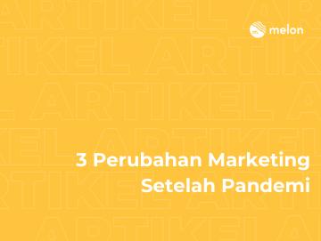 3 Perubahan Marketing Setelah Pandemi