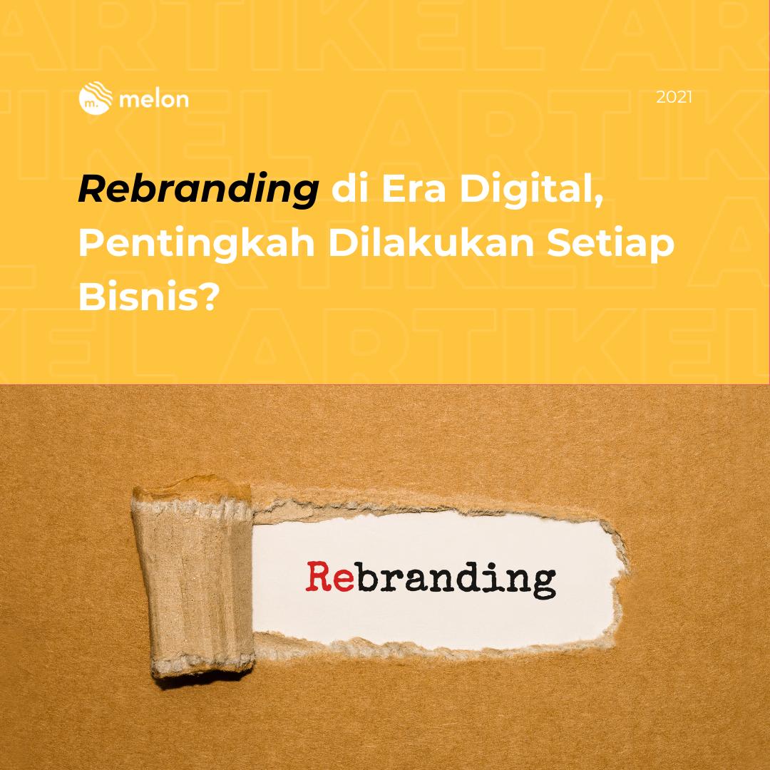 Rebranding di Era Digital, Pentingkah Dilakukan Setiap Bisnis?