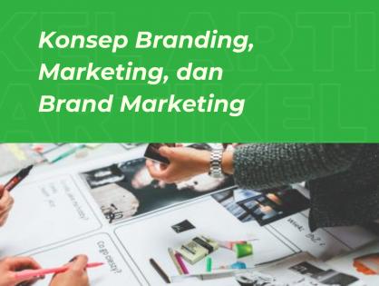 Konsep Branding, Marketing, dan Brand Marketing